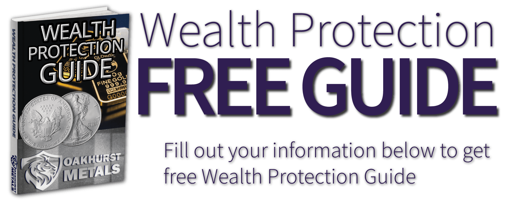 Free Wealth Protection Guide from Oakhurst Metals! Fill out your information below to receive our free wealth protection guide.