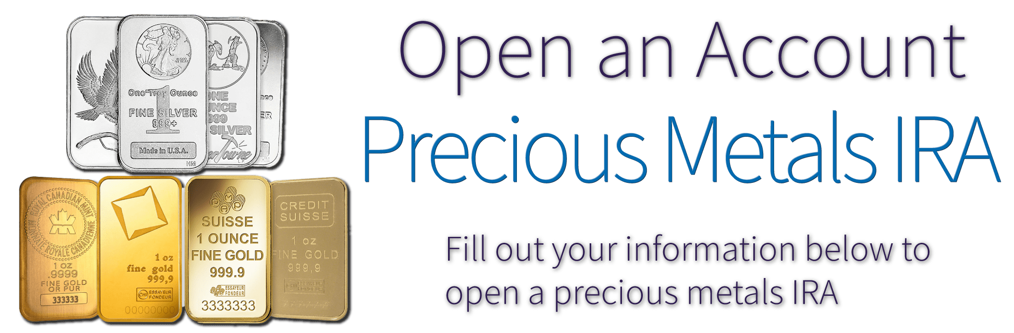 Open a Precious Metals IRA with Oakhurst Metals. Fill out your information below to open a precious metals IRA